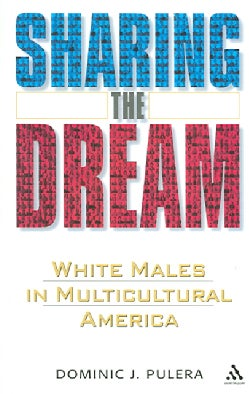 Sharing the Dream: White Males in Multicultural America (Paperback)