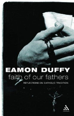 Faith Of Our Fathers: Reflections On Catholic Traditions (Paperback)