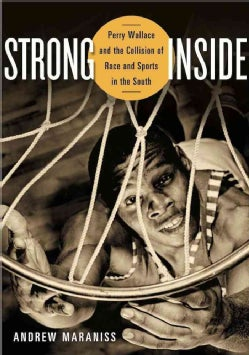 Strong Inside: Perry Wallace and the Collision of Race and Sports in the South (Hardcover)