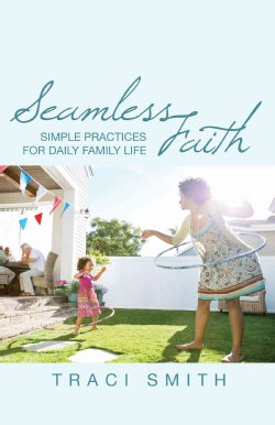 Seamless Faith: Simple Practices for Daily Family Life (Paperback)