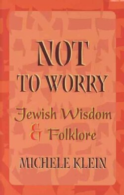 Not to Worry: Jewish Wisdom and Folklore (Hardcover)