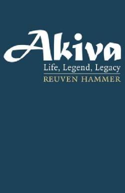 Akiva: Life, Legend, Legacy (Hardcover)