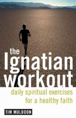 The Ignatian Workout: Daily Spiritual Exercises for a Healthy Faith (Paperback)