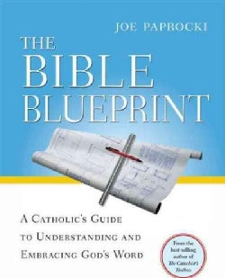 The Bible Blueprint: A Catholic's Guide to Understanding and Embracing God's Word (Paperback)