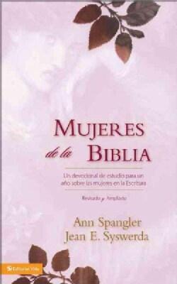 Mujeres de la Biblia/ Bible Women: Un Devocional De Estudio Para Un Ano Sobre Las Mujeres En Las Escrituras (Hardcover)
