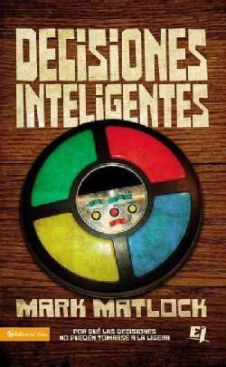 Decisiones Inteligentes / Wisdom on Making Good Decisions: Por Que las Decisiones No Pueden Tomarse a la Ligera /... (Paperback)