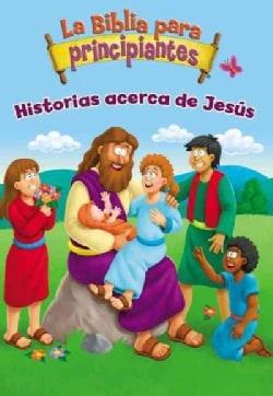 La Biblia Para Principiantes / The Beginner's Bible: Historias acerca De Jesus / Stories About Jesus (Board book)