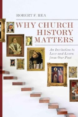 Why Church History Matters: An Invitation to Love and Learn from Our Past (Paperback)