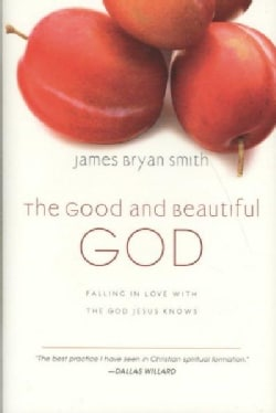 The Good and Beautiful God: Falling in Love With the God Jesus Knows (Hardcover)