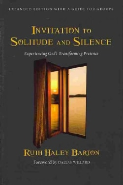 Invitation to Solitude and Silence: Experiencing God's Transforming Presence (Hardcover)