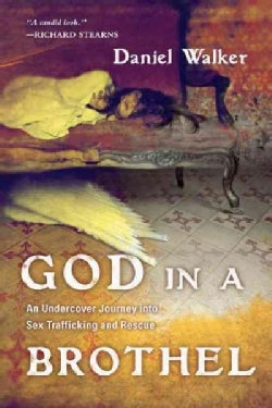 God in a Brothel: An Undercover Journey into Sex Trafficking and Rescue (Paperback)