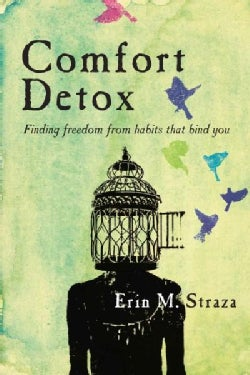 Comfort Detox: Finding Freedom from Habits That Bind You (Paperback)