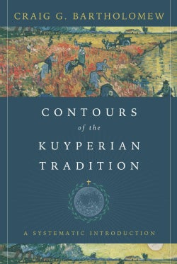 Contours of the Kuyperian Tradition: A Systematic Introduction (Hardcover)