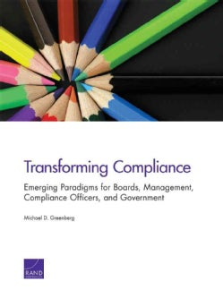 Transforming Compliance: Emerging Paradigms for Boards, Management, Compliance Officers, and Government (Paperback)