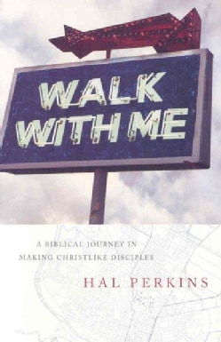 Walk With Me: A Biblical Journey in Making Christlike Disciples (Paperback)