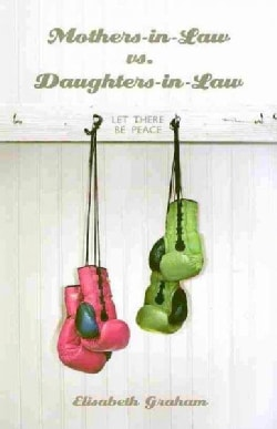 Mothers-in-Law Vs. Daughters-in-Law: Let There Be Peace (Paperback)