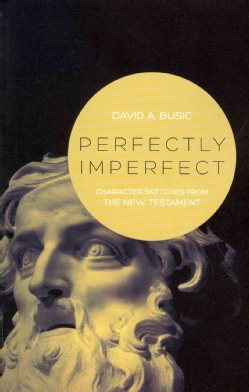 Perfectly Imperfect: Character Sketches from the New Testament (Paperback)