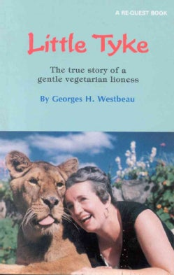 Little Tyke: The True Story of a Gentle Vegetarian Lioness (Paperback)