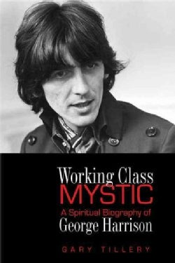 Working Class Mystic: A Spiritual Biography of George Harrison (Paperback)