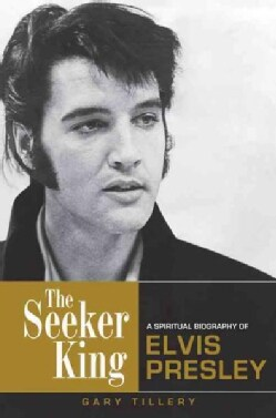The Seeker King: A Spiritual Biography of Elvis Presley (Paperback)
