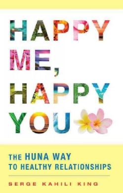 Happy Me, Happy You: The Huna Way to Healthy Relationships (Paperback)