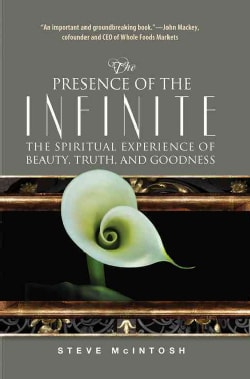 The Presence of the Infinite: The Spiritual Experience of Beauty, Truth, and Goodness (Paperback)