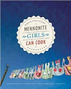 Mennonite Girls Can Cook: Traditions of Food and Faith (Hardcover)