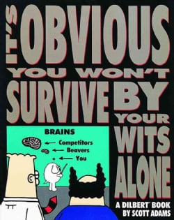 It's Obvious You Won't Survive by Your Wits Alone: A Dilbert Book (Paperback)