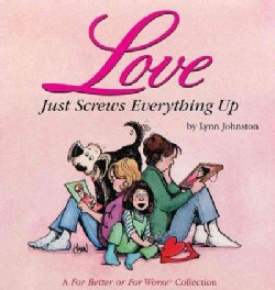 Love Just Screws Everything Up: A for Better or for Worse Collection (Paperback)