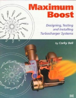 Maximum Boost: Designing, Testing, and Installing Turbocharger Systems (Paperback)