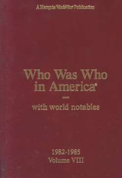 Who Was Who in America, With World Notables: 1982-1985 (Hardcover)