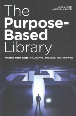 The Purpose-Based Library: Finding Your Path to Survival, Success, and Growth (Paperback)