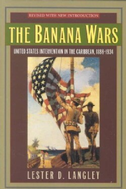 The Banana Wars: United States Intervention in the Caribbean, 1898d1934 (Paperback)