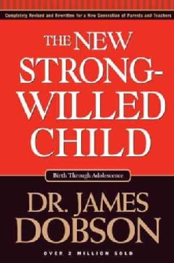 The New Strong-Willed Child: Birth Through Adolescence (Hardcover)