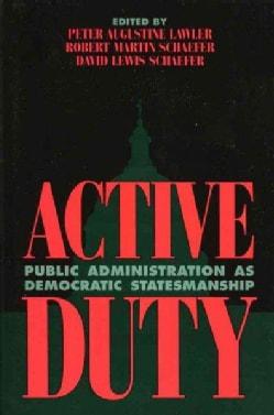Active Duty: Public Administration As Democratic Statesmanship (Paperback)