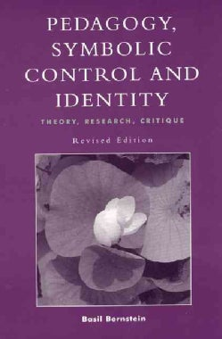 Pedagogy, Symbolic Control, and Identity: Theory, Research, Critique (Paperback)