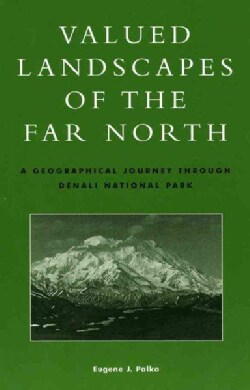 Valued Landscapes of the Far North: A Geographic Journey Through Denali National Park (Paperback)