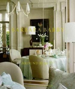 Barbara Barry: Around Beauty (Hardcover)