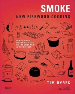 Smoke: New Firewood Cooking: How to Build Flavor with Fire, on the Grill and in the Kitchen (Hardcover)