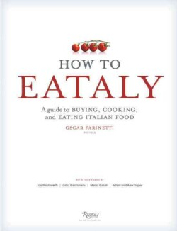 How to Eataly: A Guide to Buying, Cooking, and Eating Italian Food (Hardcover)