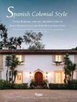 Spanish Colonial Style: Santa Barbara and the Architecture of James Osborne Craig and Mary McLaughlin Craig (Hardcover)