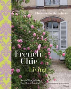 French Chic Living: Simple Ways to Make Your Home Beautiful (Hardcover)