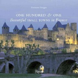One Hundred & One Beautiful Small Towns in France (Hardcover)