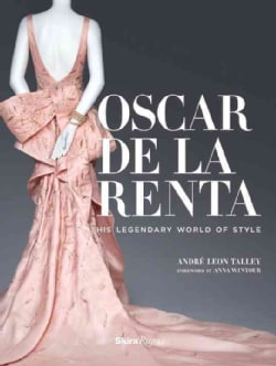 Oscar De La Renta: His Legendary World of Style (Hardcover)