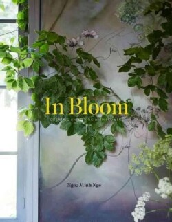 In Bloom: Creating and Living With Flowers (Hardcover)