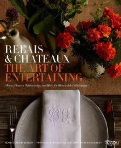 The Art of Entertaining Relais & Chateaux: Menus, Flowers, Table Settings, and More for Memorable Celebrations (Hardcover)