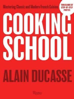 Cooking School: Mastering Classic and Modern French Cuisine (Hardcover)