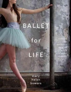 Ballet for Life: Exercises and Inspiration from the World of Ballet Beautiful (Hardcover)