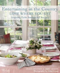 Entertaining in the Country: Love Where You Eat: Festive Table Settings, Favorite Recipes, and Design Inspiration (Hardcover)