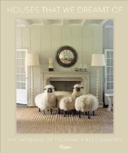 Houses That We Dreamt of: The Interiors of Delphine and Reed Krakoff (Hardcover)
